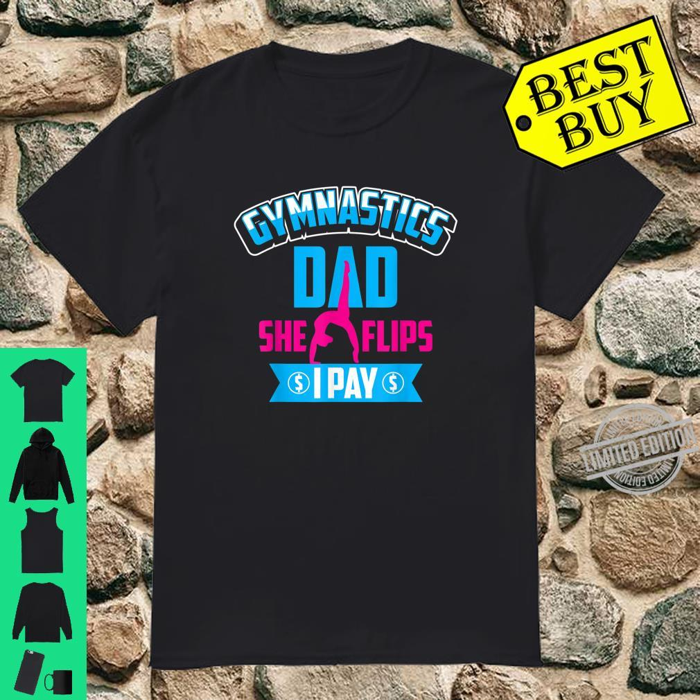 Gymnastics Dad She Flips I Pay Tumblers Grandpa Shirt
