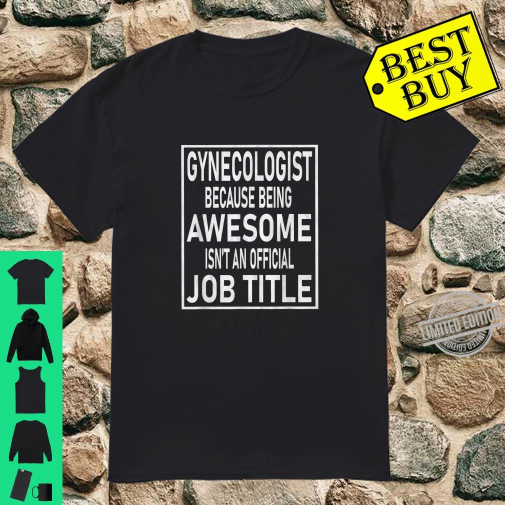 Gynecologist Awesome Isn't An Official Job Title Shirt
