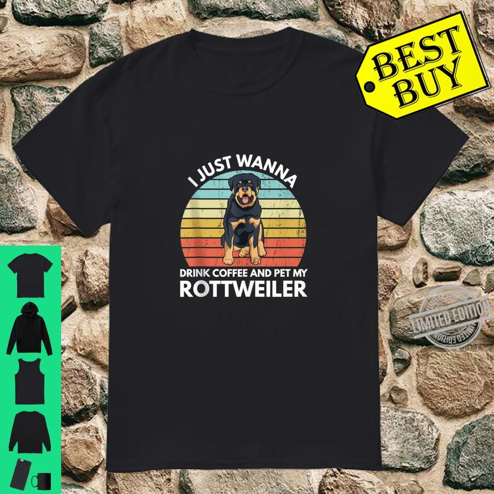 I Just Wanna Drink Coffee And Pet My Rottweiler Rottie Shirt
