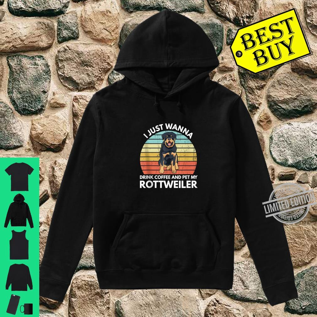 I Just Wanna Drink Coffee And Pet My Rottweiler Rottie Shirt hoodie