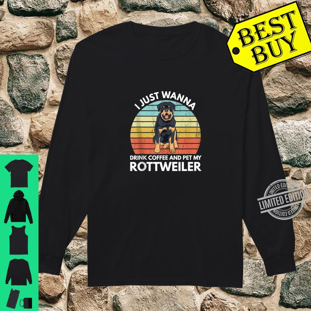 I Just Wanna Drink Coffee And Pet My Rottweiler Rottie Shirt long sleeved