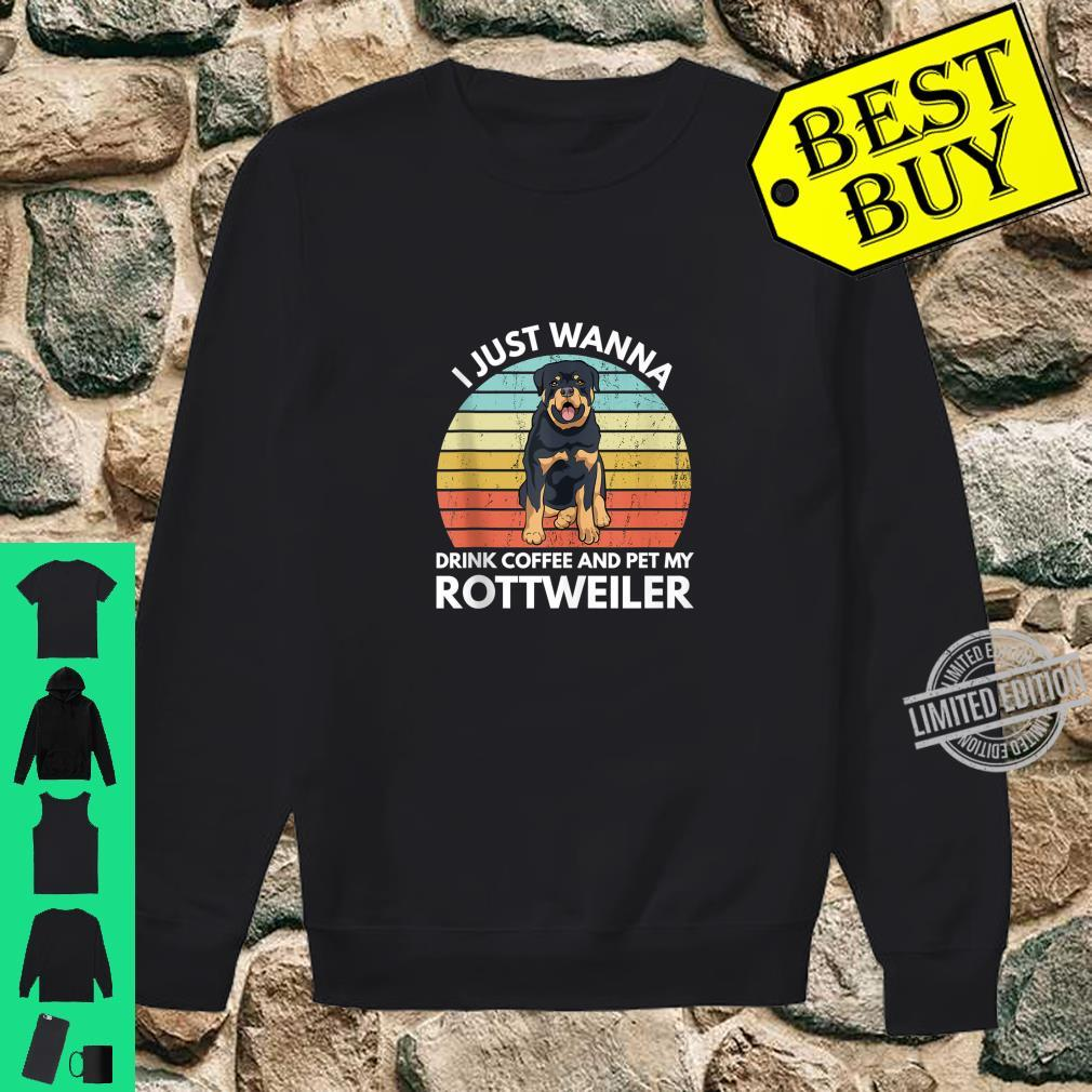 I Just Wanna Drink Coffee And Pet My Rottweiler Rottie Shirt sweater