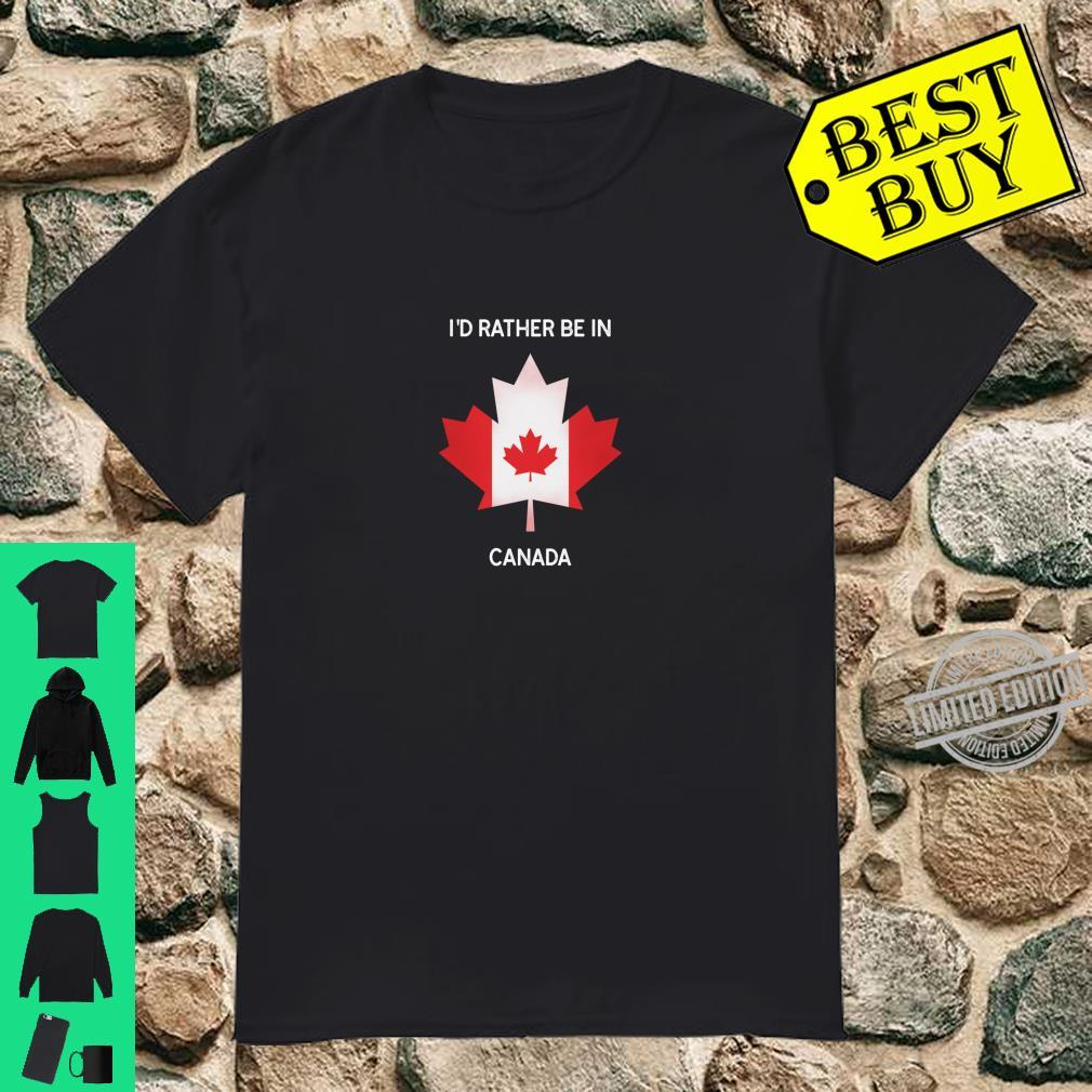 I'd Rather Be in Canada Canada Flag Souvenir Shirt