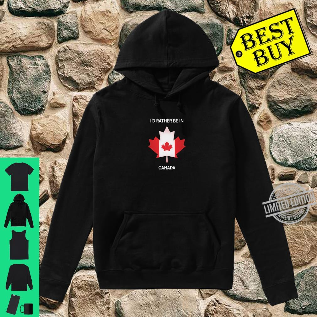 I'd Rather Be in Canada Canada Flag Souvenir Shirt hoodie