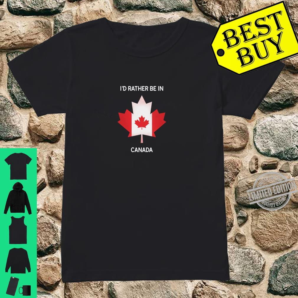 I'd Rather Be in Canada Canada Flag Souvenir Shirt ladies tee