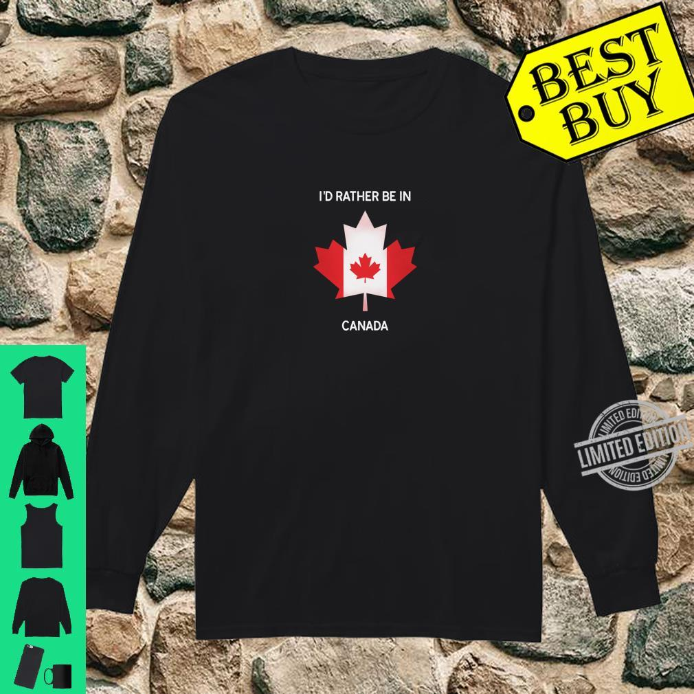 I'd Rather Be in Canada Canada Flag Souvenir Shirt long sleeved