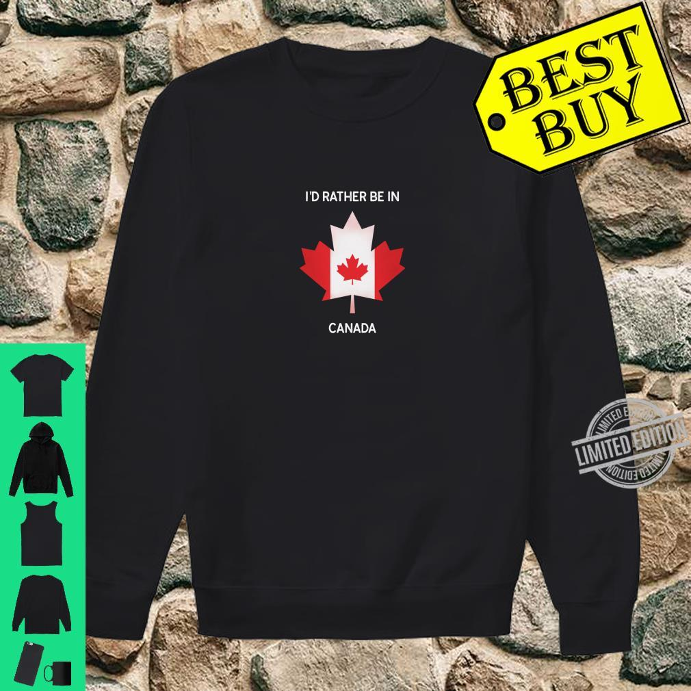 I'd Rather Be in Canada Canada Flag Souvenir Shirt sweater