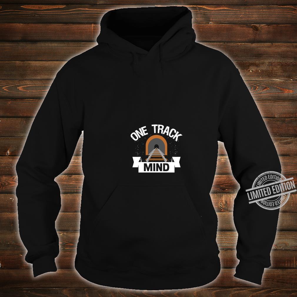 One Track Mind Model Train Railroad Track Shirt hoodie