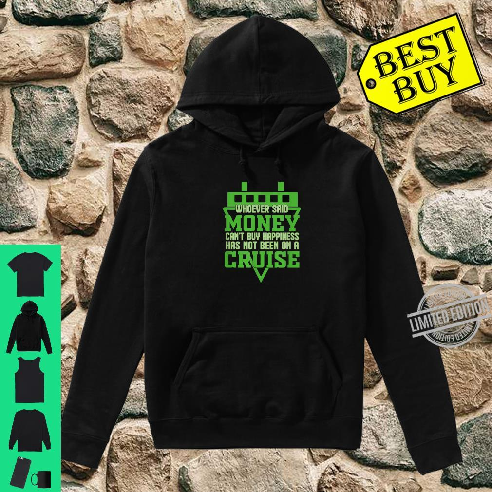 Whoever said money can't buy happiness has not been on cruis Shirt hoodie