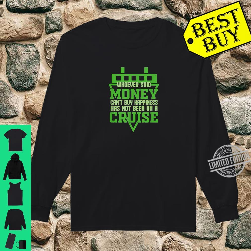 Whoever said money can't buy happiness has not been on cruis Shirt long sleeved