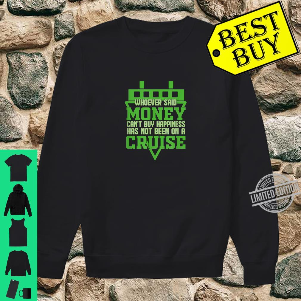 Whoever said money can't buy happiness has not been on cruis Shirt sweater